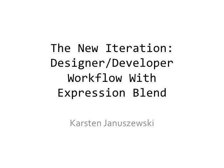 The New Iteration: Designer/Developer Workflow With Expression Blend<br />KarstenJanuszewski<br />