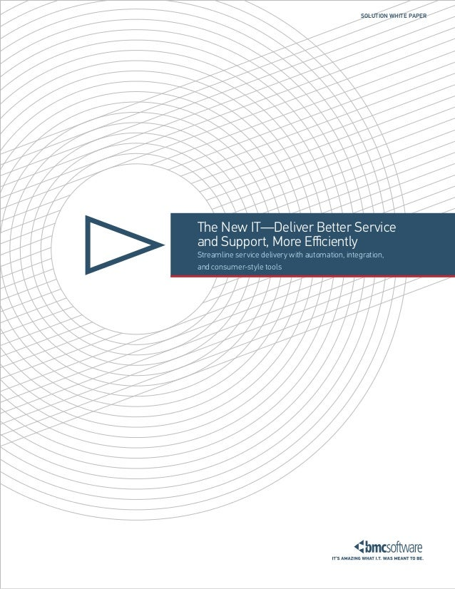 SOLUTION WHITE PAPER  The New IT—Deliver Better Service and Support, More Efficiently Streamline service delivery with aut...