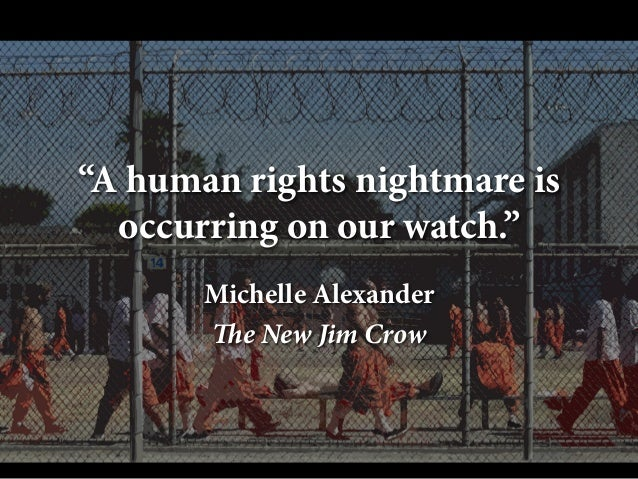 """A human rights nightmare is occurring on our watch."" Michelle Alexander The New Jim Crow"