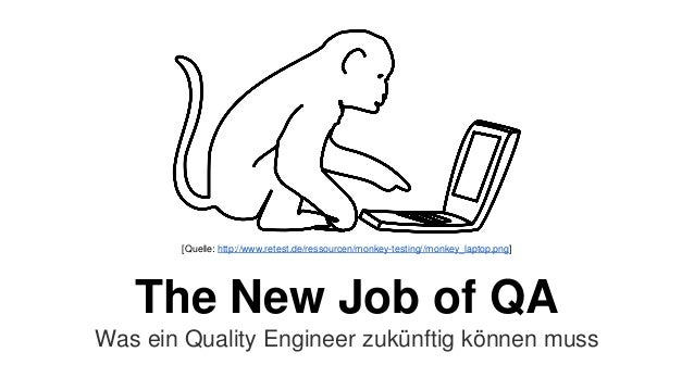 The New Job of QA Was ein Quality Engineer zukünftig können muss [Quelle: http://www.retest.de/ressourcen/monkey-testing//...