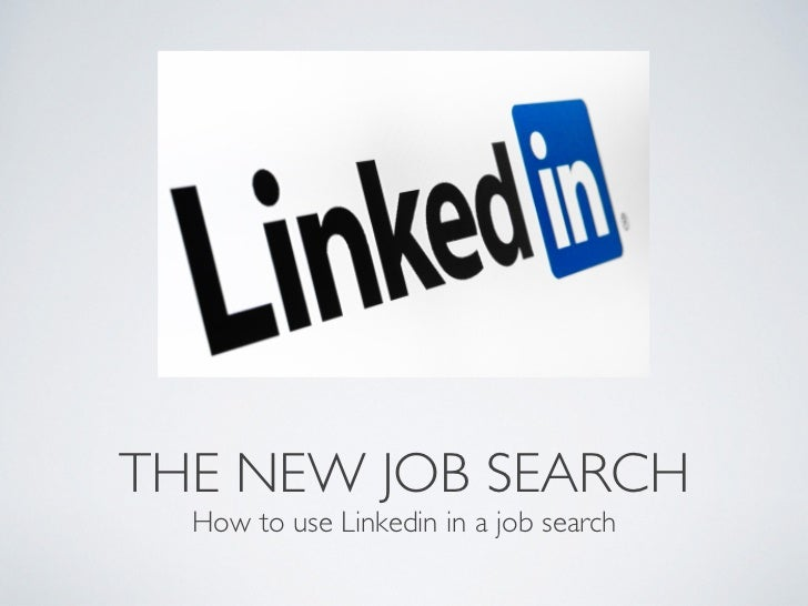 THE NEW JOB SEARCH                                      How to use Linkedin in a job search