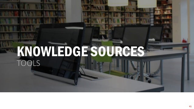 KNOWLEDGE SOURCES TOOLS 41