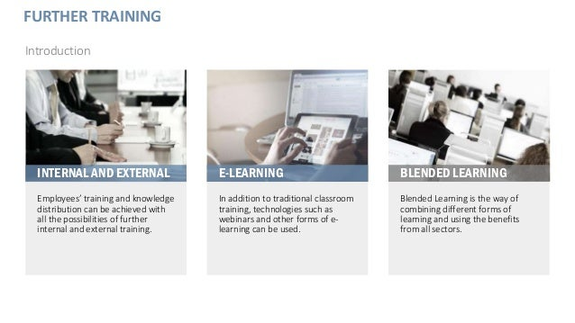 FURTHER TRAINING Introduction Employees' training and knowledge distribution can be achieved with all the possibilities of...