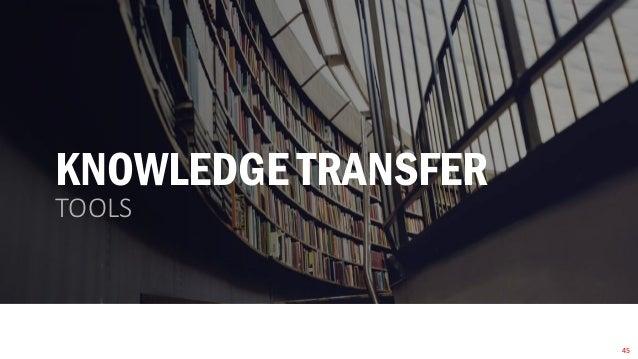 KNOWLEDGE TRANSFER TOOLS 45