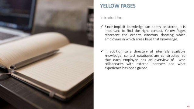 YELLOW PAGES  Since implicit knowledge can barely be stored, it is important to find the right contact. Yellow Pages repr...