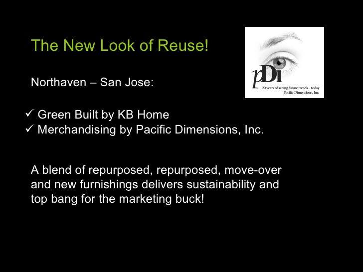 The New Look of Reuse! <ul><li>Green Built by KB Home </li></ul><ul><li>Merchandising by Pacific Dimensions, Inc. </li></u...