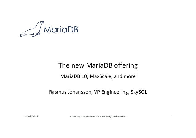 ©	   SkySQL	   Corpora-on	   Ab.	   Company	   Confiden-al.	    The	   new	   MariaDB	   offering	    MariaDB	   10,	   MaxS...