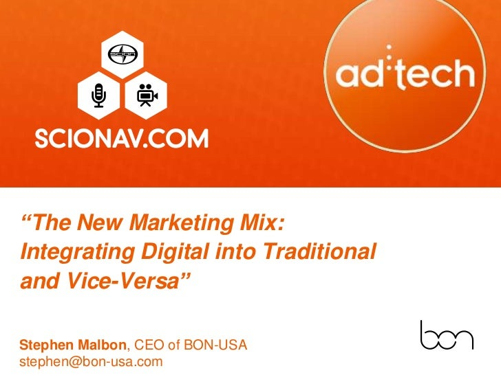 """The New Marketing Mix:Integrating Digital into Traditionaland Vice-Versa""Stephen Malbon, CEO of BON-USAstephen@bon-usa.com"