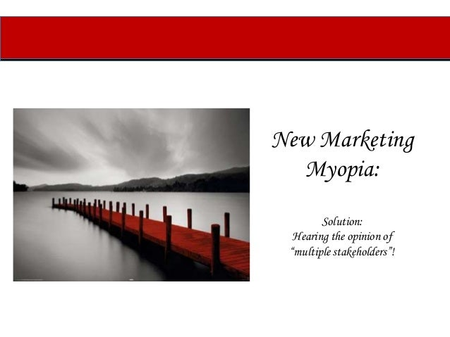 conclusion for marketing myopia Free essay: marketing myopia: marketing myopia suggests that businesses will do better in the end if they concentrate on meeting customers' needs rather than.