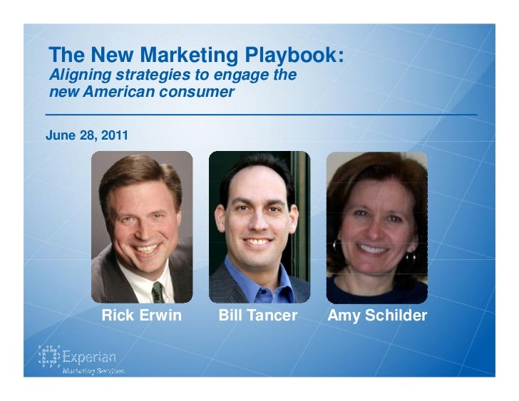 The New Marketing Playbook:Aligning strategies to engage thenew American consumerJune 28, 2011        Rick Erwin    Bill T...