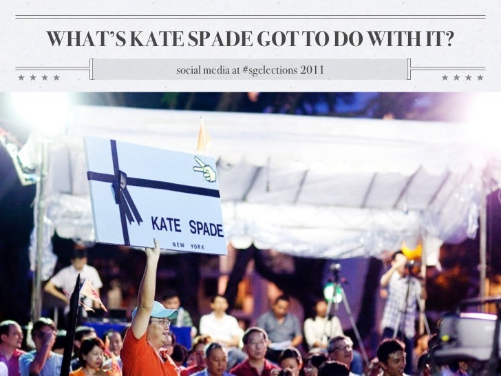 WHAT'S KATE SPADE GOT TO DO WITH IT?           social media at #sgelections 2011
