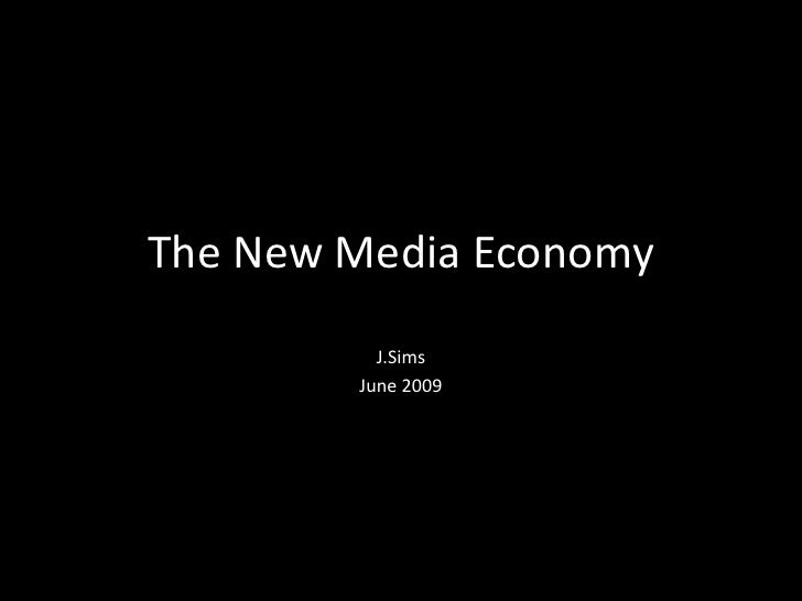 The New Media Economy<br />J.Sims<br />June 2009<br />