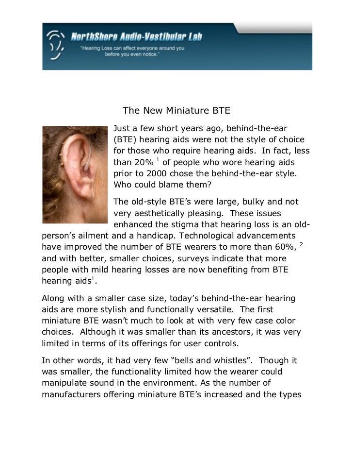 The New Miniature BTE                 Just a few short years ago, behind-the-ear                 (BTE) hearing aids were n...