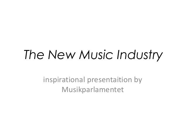 The New Music Industry inspirational presentaition by Musikparlamentet