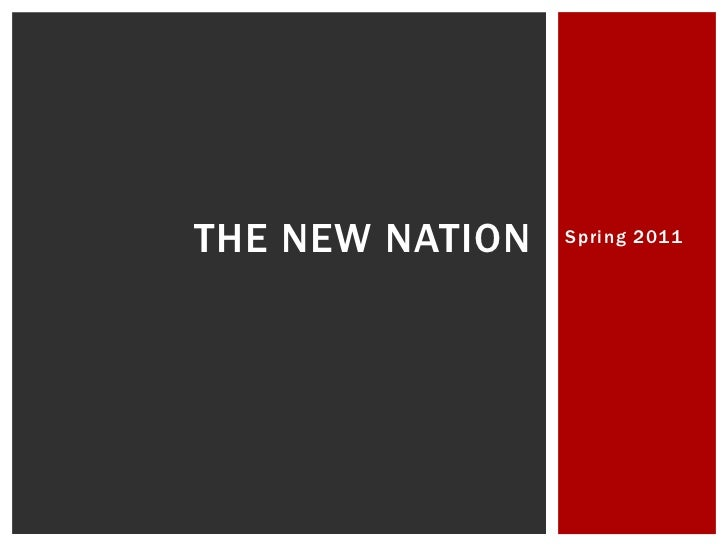 Spring 2011<br />The New nation<br />