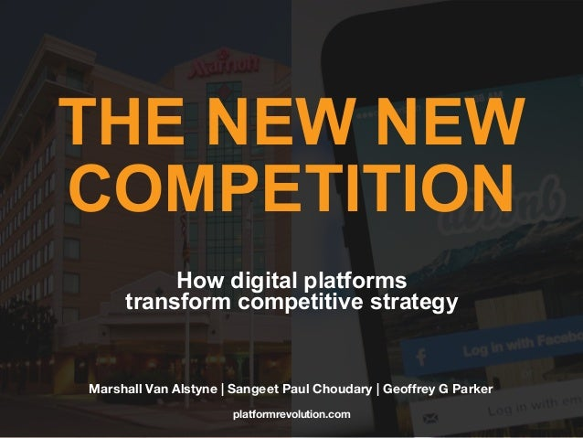THE NEW NEW COMPETITION Marshall Van Alstyne | Sangeet Paul Choudary | Geoffrey G Parker How digital platforms transform c...