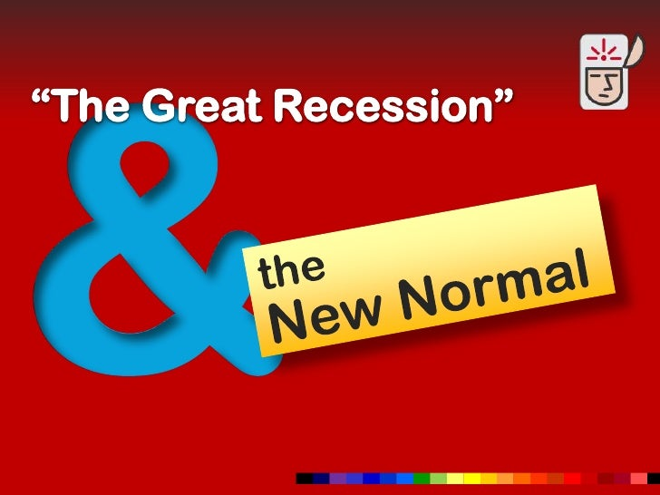 """&<br />""""The Great Recession""""<br />the<br />New Normal<br />"""