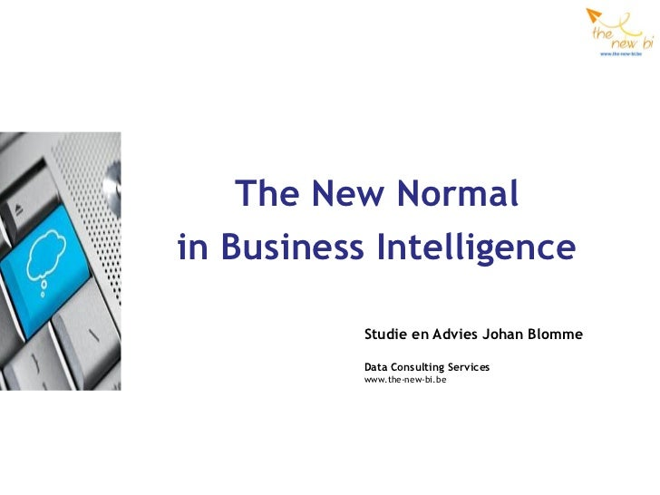 The New Normalin Business Intelligence           Studie en Advies Johan Blomme           Data Consulting Services         ...