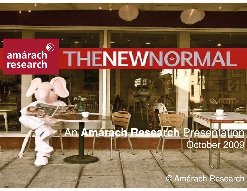An Amárach Research Presentation                                        October 2009   The New Normal                     ...