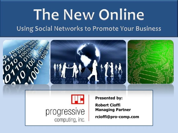 The New OnlineUsing Social Networks to Promote Your Business<br />Presented by:<br />Robert CioffiManaging Partner<br />rc...