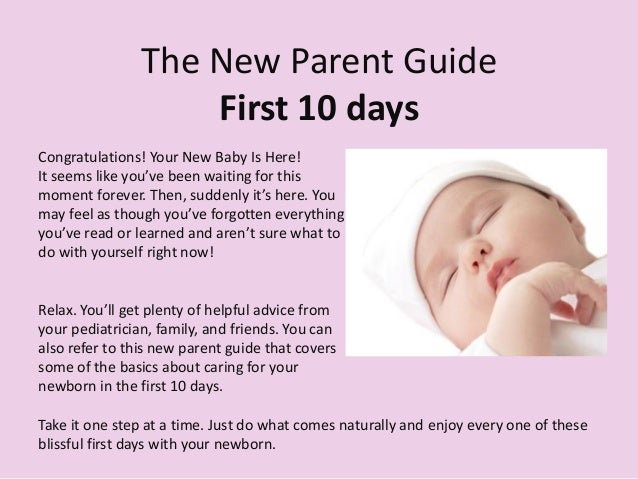 The New Parent GuideFirst 10 daysCongratulations! Your New Baby Is Here!It seems like you've been waiting for thismoment f...