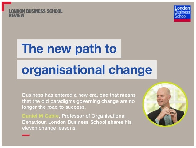 The new path to organisational change Business has entered a new era, one that means that the old paradigms governing chan...