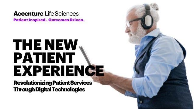 Patient Inspired. Outcomes Driven. THENEW PATIENT EXPERIENCE RevolutionizingPatientServices ThroughDigitalTechnologies