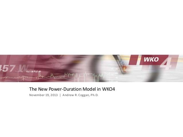 The New Power-Duration Model in WKO4 November 19, 2013 | Andrew R. Coggan, Ph.D.