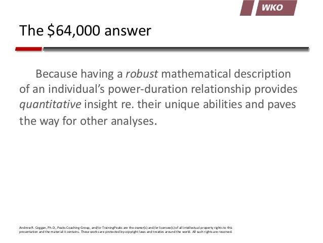 The $64,000 answer Because having a robust mathematical description of an individual's power-duration relationship provide...