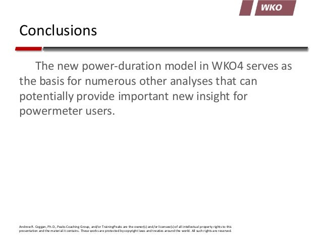 Conclusions The new power-duration model in WKO4 serves as the basis for numerous other analyses that can potentially prov...