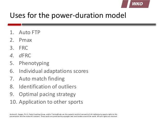 Uses for the power-duration model 1. Auto FTP 2. Pmax 3. FRC 4. dFRC 5. Phenotyping 6. Individual adaptations scores 7. Au...