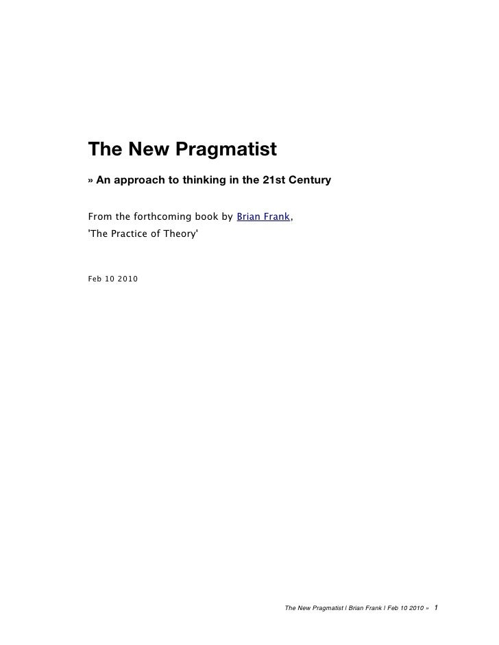 The New Pragmatist » An approach to thinking in the 21st Century   From the forthcoming book by Brian Frank, 'The Practice...