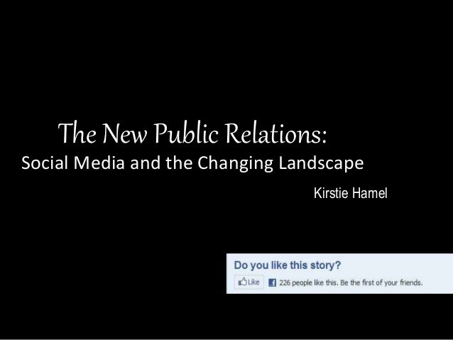 The New Public Relations: Social Media and the Changing Landscape Kirstie Hamel