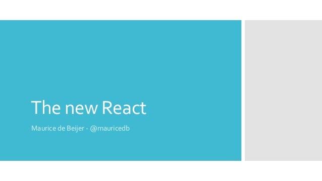 The new React Maurice de Beijer - @mauricedb