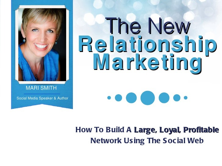 The New Relationship Marketing How To Build A  Large, Loyal, Profitable  Network Using The Social Web MARI SMITH Social Me...