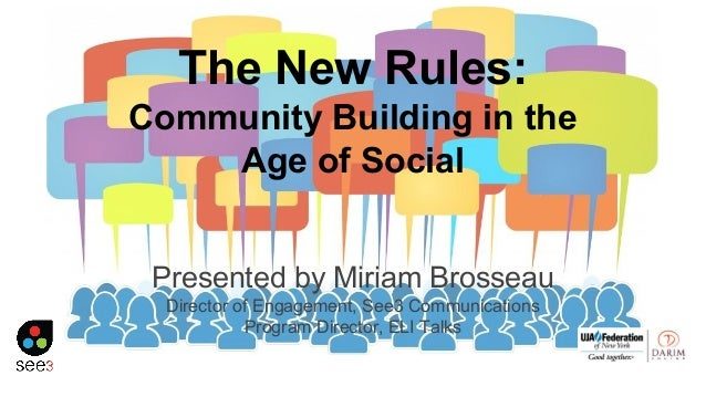 The New Rules: Community Building in the Age of Social Presented by Miriam Brosseau Director of Engagement, See3 Communica...