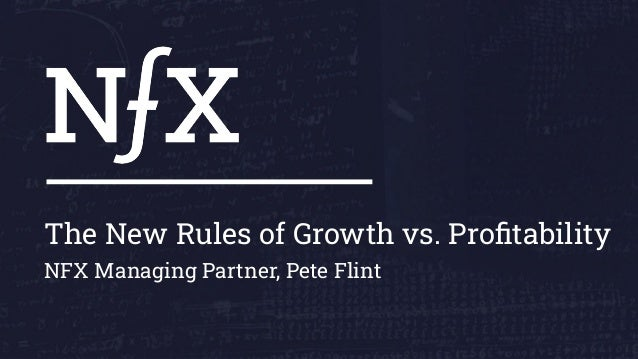 The New Rules of Growth vs. Profitability NFX Managing Partner, Pete Flint