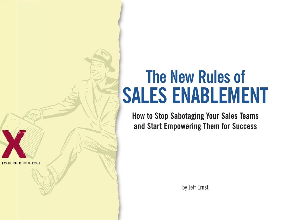 The New Rules of     SALES ENABLEMENT      How to Stop Sabotaging Your Sales Teams      and Start Empowering Them for Succ...
