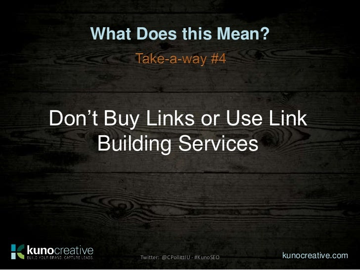 What Does this Mean?Don't Buy Links or Use Link     Building Services         Twitter: @CPollittIU - #KunoSEO   kunocreati...
