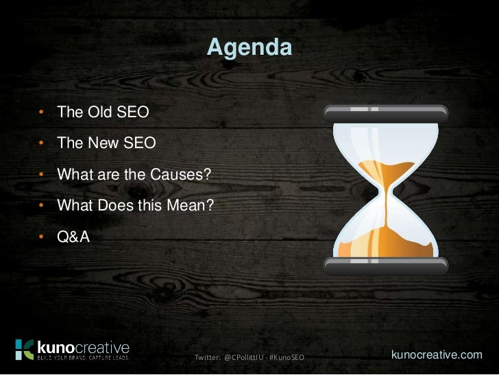 Agenda• The Old SEO• The New SEO• What are the Causes?• What Does this Mean?• Q&A                   Twitter: @CPollittIU -...