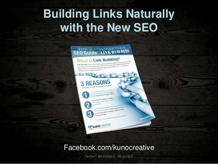 Building Links Naturally  with the New SEO   Facebook.com/kunocreative        Twitter: @CPollittIU - #KunoSEO