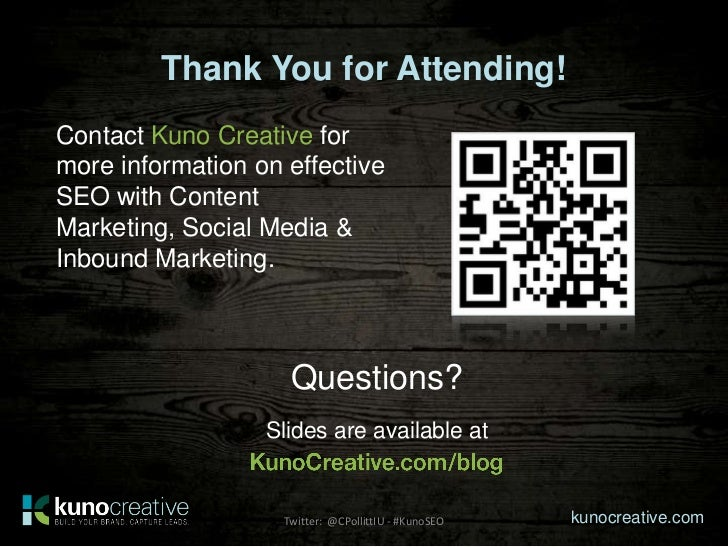 Thank You for Attending!Contact Kuno Creative formore information on effectiveSEO with ContentMarketing, Social Media &Inb...