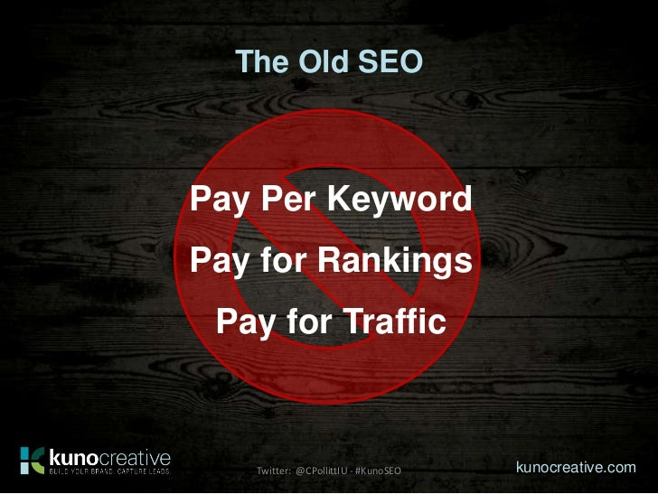 The Old SEOPay Per KeywordPay for Rankings Pay for Traffic   Twitter: @CPollittIU - #KunoSEO   kunocreative.com
