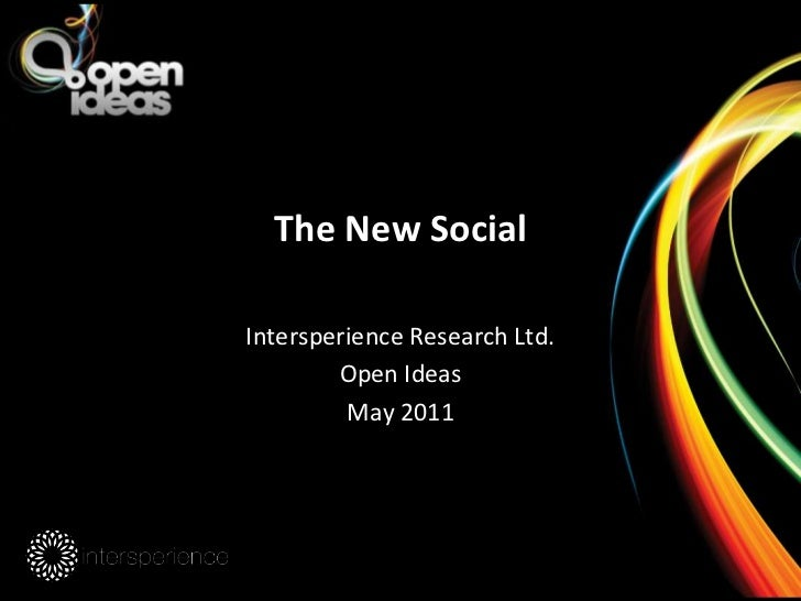 The New Social<br />Intersperience Research Ltd.<br />Open Ideas<br />May 2011<br />