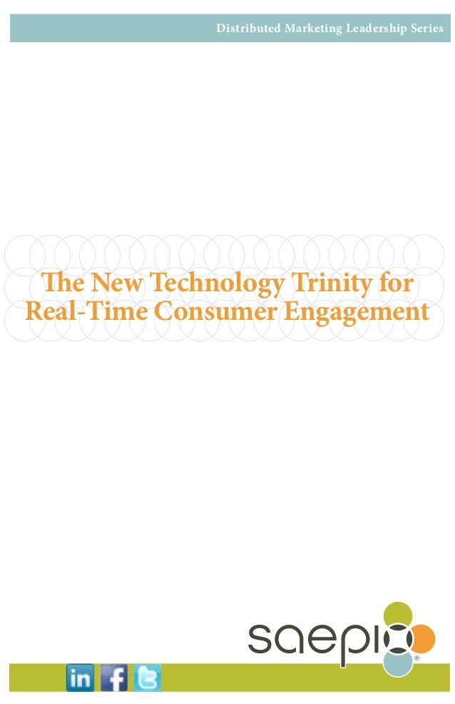 The New Technology Trinity for Real-Time Consumer Engagement Distributed Marketing Leadership Series