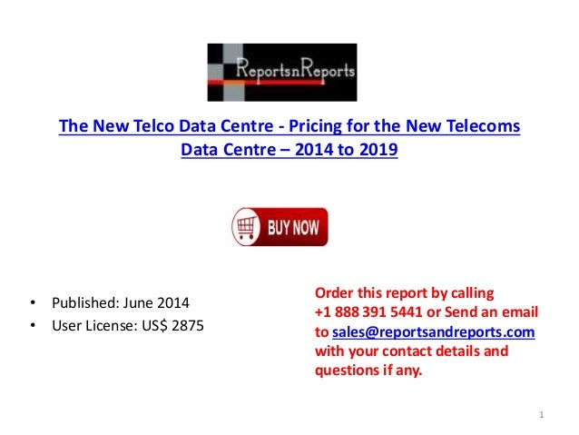 The New Telco Data Centre - Pricing for the New Telecoms Data Centre – 2014 to 2019 • Published: June 2014 • User License:...