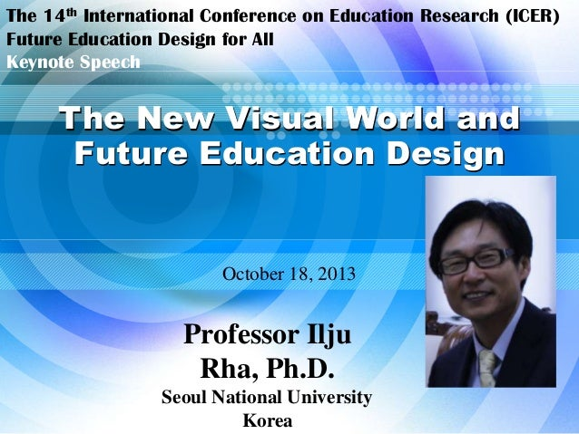The 14th International Conference on Education Research (ICER) Future Education Design for All Keynote Speech  The New Vis...