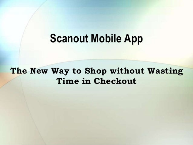 Scanout Mobile App  The New Way to Shop without Wasting  Time in Checkout