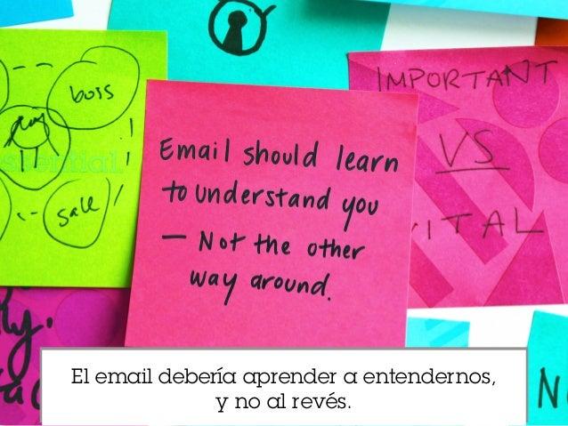 El email debería aprender a entendernos, y no al revés.