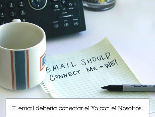El email debería conectar el Yo con el Nosotros.